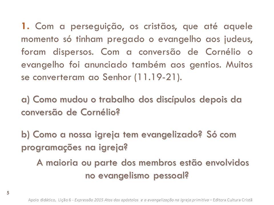 1. Com a perseguição, os cristãos, que até aquele momento só tinham pregado o evangelho aos judeus, foram dispersos. Com a conversão de Cornélio o evangelho foi anunciado também aos gentios. Muitos se converteram ao Senhor (11.19-21).