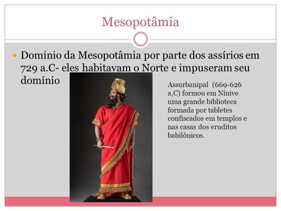 Mesopotâmia Domínio da Mesopotâmia por parte dos assírios em 729 a.C- eles habitavam o Norte e impuseram seu domínio.