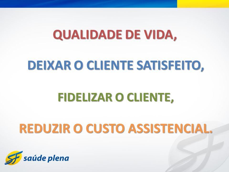 DEIXAR O CLIENTE SATISFEITO, REDUZIR O CUSTO ASSISTENCIAL.