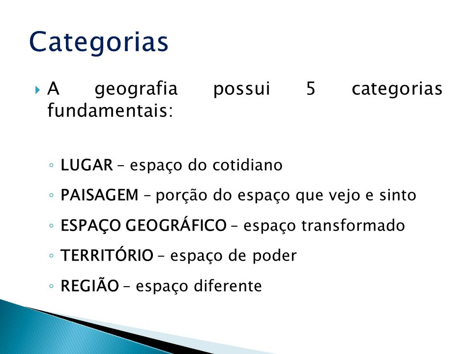 Categorias A geografia possui 5 categorias fundamentais: