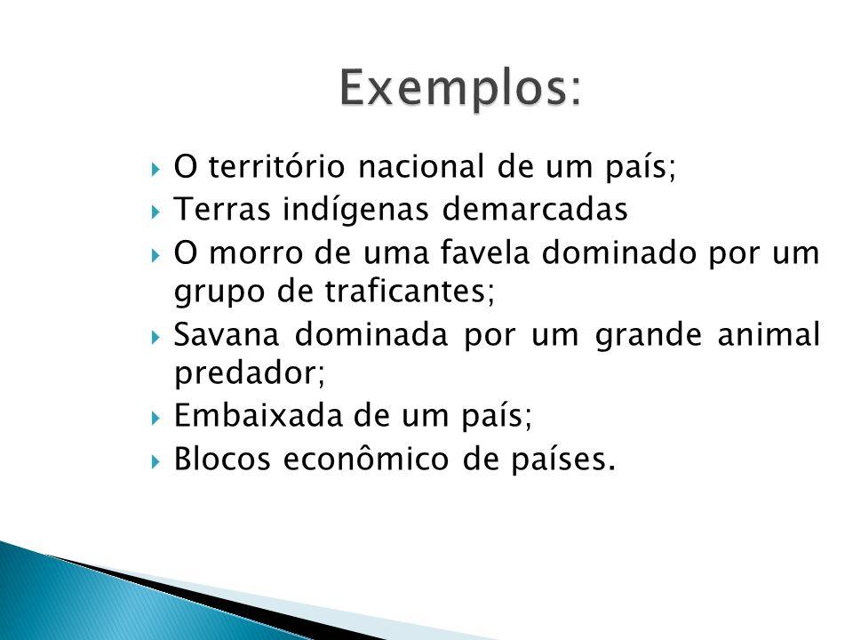 Exemplos: O território nacional de um país;