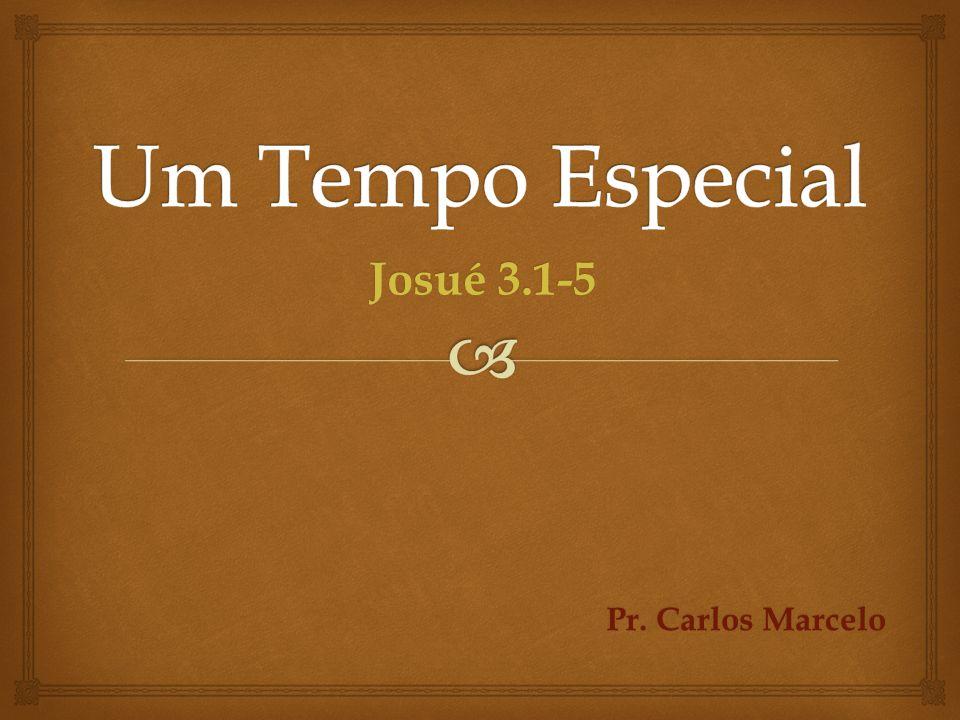 Um Tempo Especial Josué 3.1-5 Pr. Carlos Marcelo