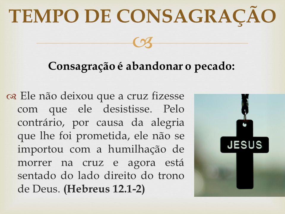 Consagração é abandonar o pecado: