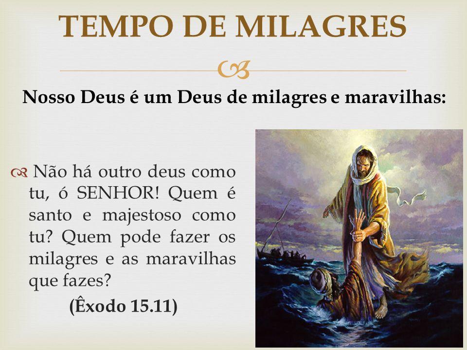 Nosso Deus é um Deus de milagres e maravilhas:
