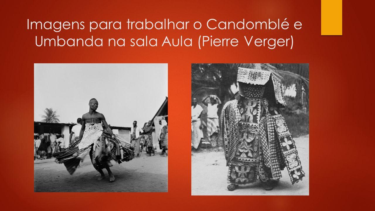 Imagens para trabalhar o Candomblé e Umbanda na sala Aula (Pierre Verger)
