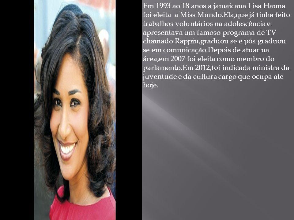 Em 1993 ao 18 anos a jamaicana Lisa Hanna foi eleita a Miss Mundo