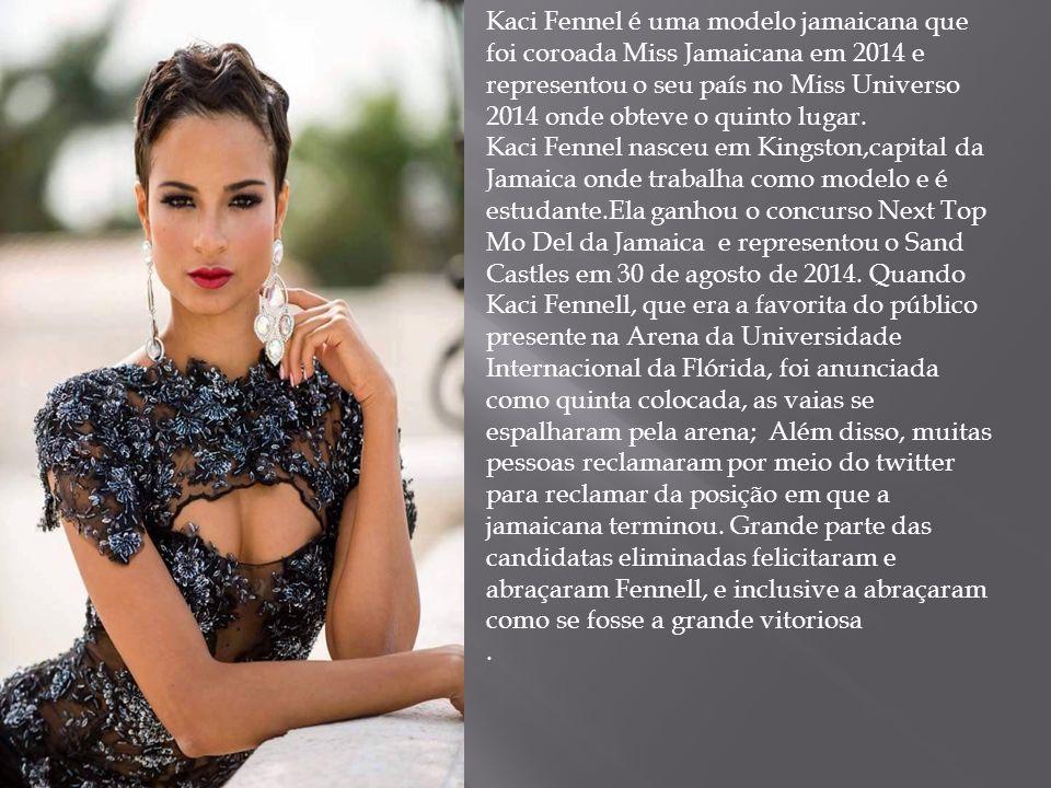 Kaci Fennel é uma modelo jamaicana que foi coroada Miss Jamaicana em 2014 e representou o seu país no Miss Universo 2014 onde obteve o quinto lugar.