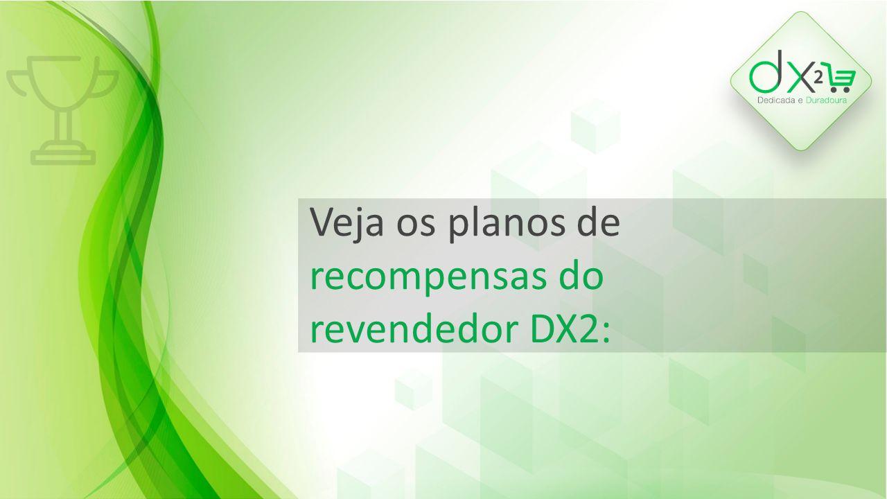 Veja os planos de recompensas do revendedor DX2: