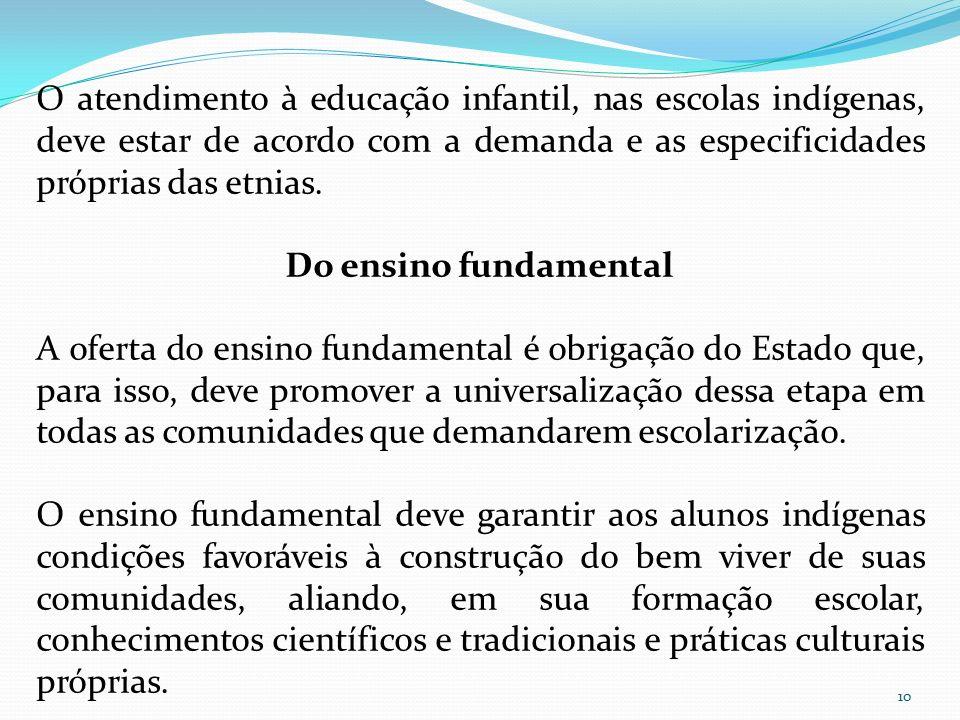 O atendimento à educação infantil, nas escolas indígenas, deve estar de acordo com a demanda e as especificidades próprias das etnias.