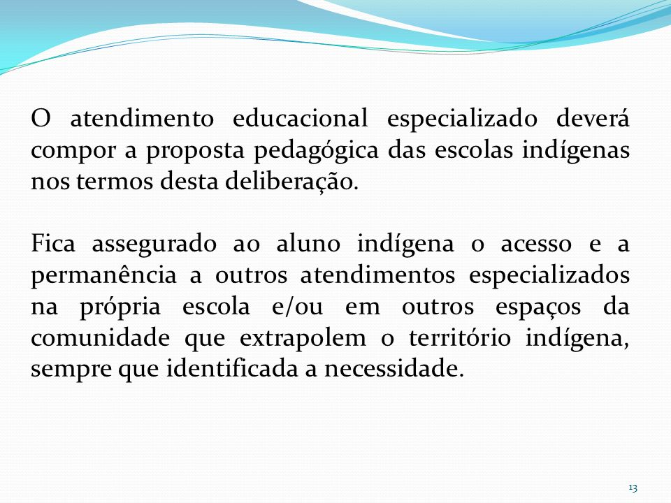O atendimento educacional especializado deverá compor a proposta pedagógica das escolas indígenas nos termos desta deliberação.