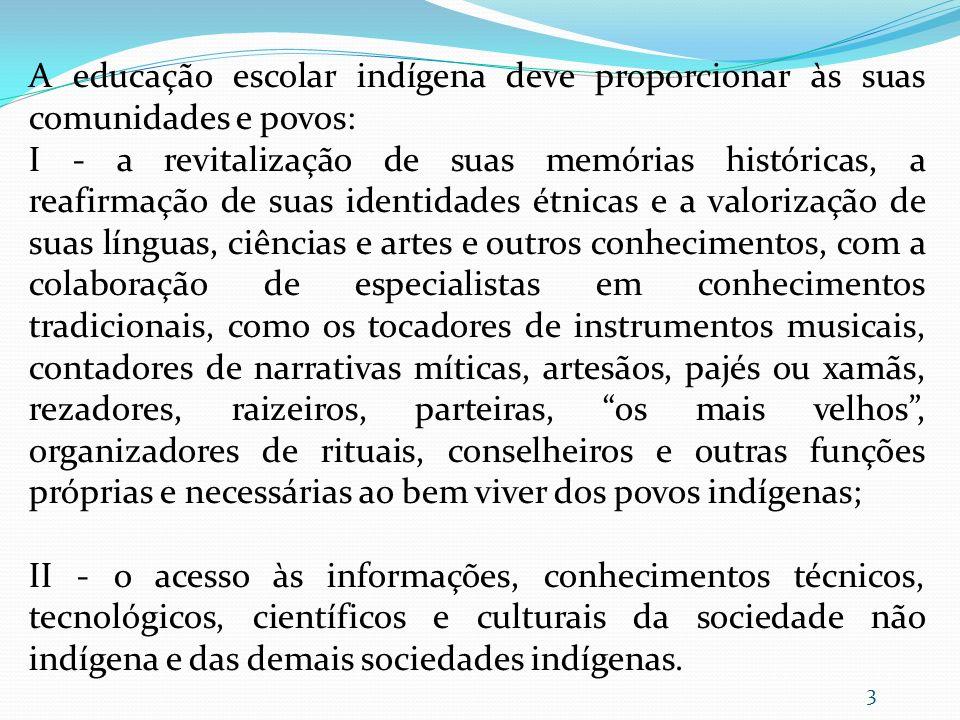 A educação escolar indígena deve proporcionar às suas comunidades e povos: