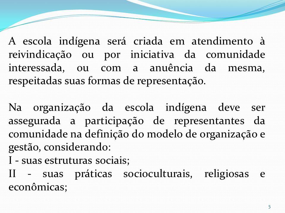 A escola indígena será criada em atendimento à reivindicação ou por iniciativa da comunidade interessada, ou com a anuência da mesma, respeitadas suas formas de representação.