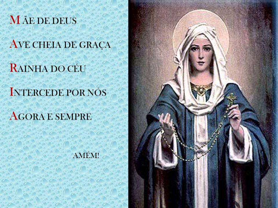 M ÃE DE DEUS AVE CHEIA DE GRAÇA RAINHA DO CÉU INTERCEDE POR NÓS