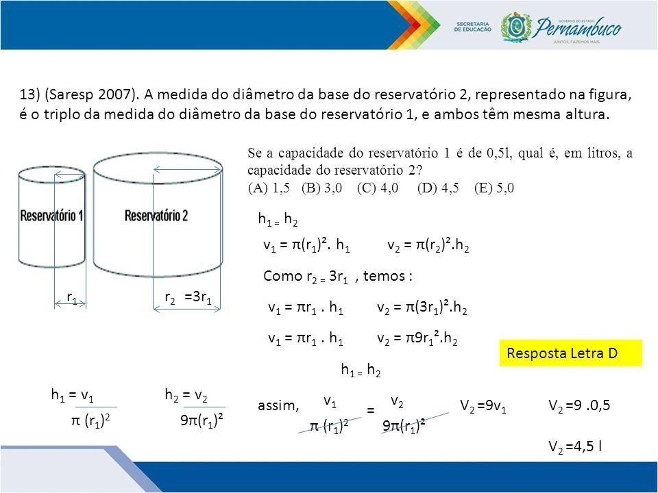 13) (Saresp 2007). A medida do diâmetro da base do reservatório 2, representado na figura, é o triplo da medida do diâmetro da base do reservatório 1, e ambos têm mesma altura.