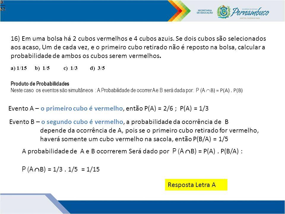 Evento A – o primeiro cubo é vermelho, então P(A) = 2/6 ; P(A) = 1/3