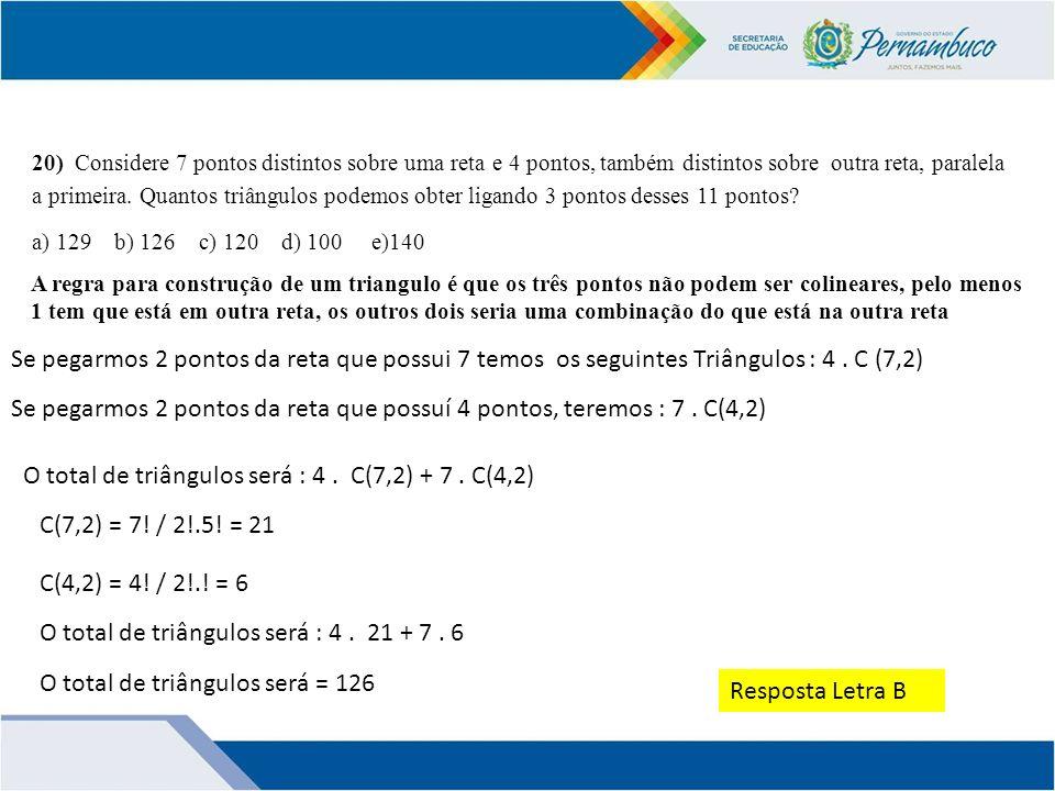 Se pegarmos 2 pontos da reta que possuí 4 pontos, teremos : 7 . C(4,2)
