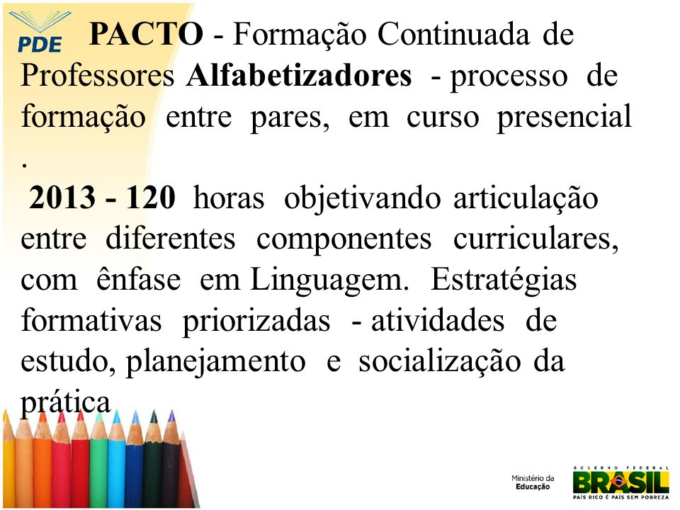 PACTO - Formação Continuada de Professores Alfabetizadores - processo de formação entre pares, em curso presencial .