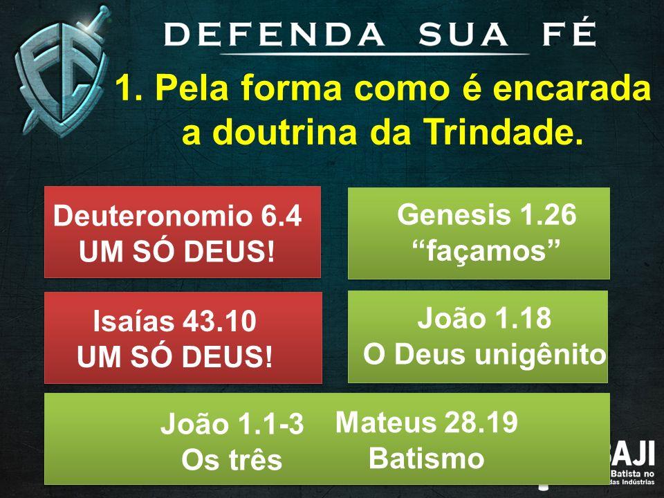 1. Pela forma como é encarada a doutrina da Trindade.