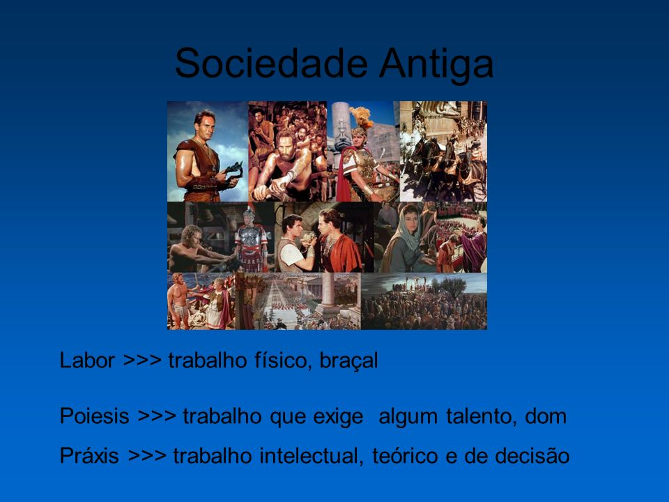 Sociedade Antiga Labor >>> trabalho físico, braçal