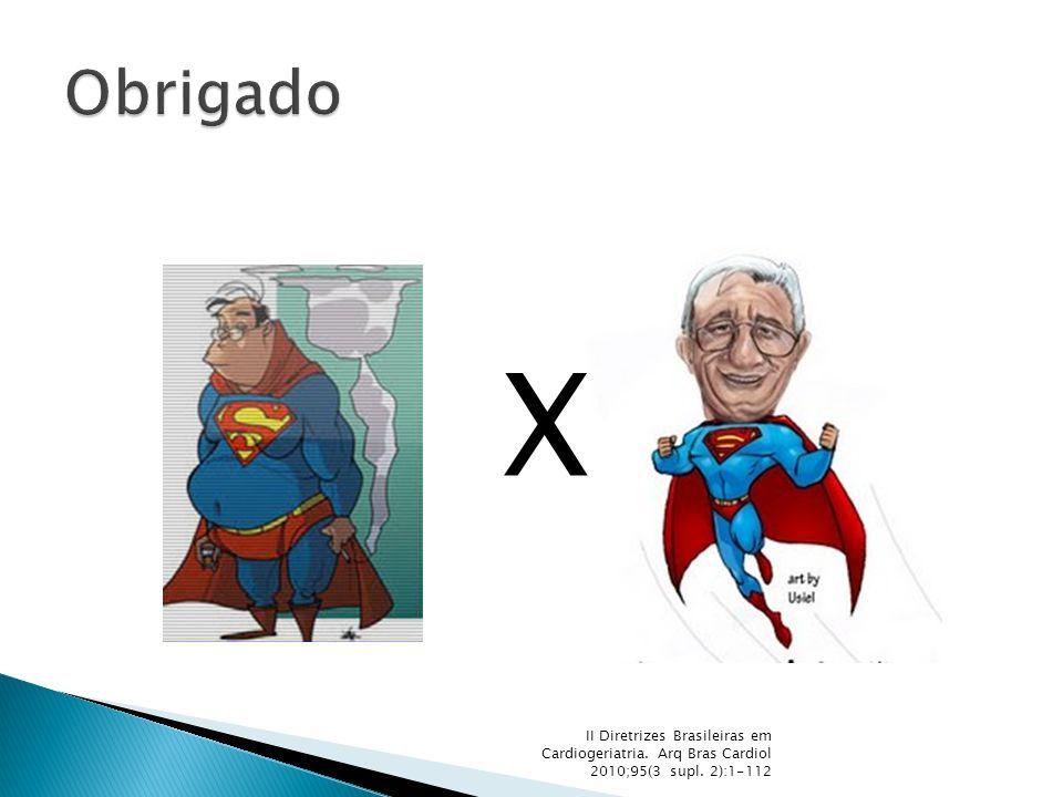 Obrigado X II Diretrizes Brasileiras em Cardiogeriatria. Arq Bras Cardiol 2010;95(3 supl. 2):1-112