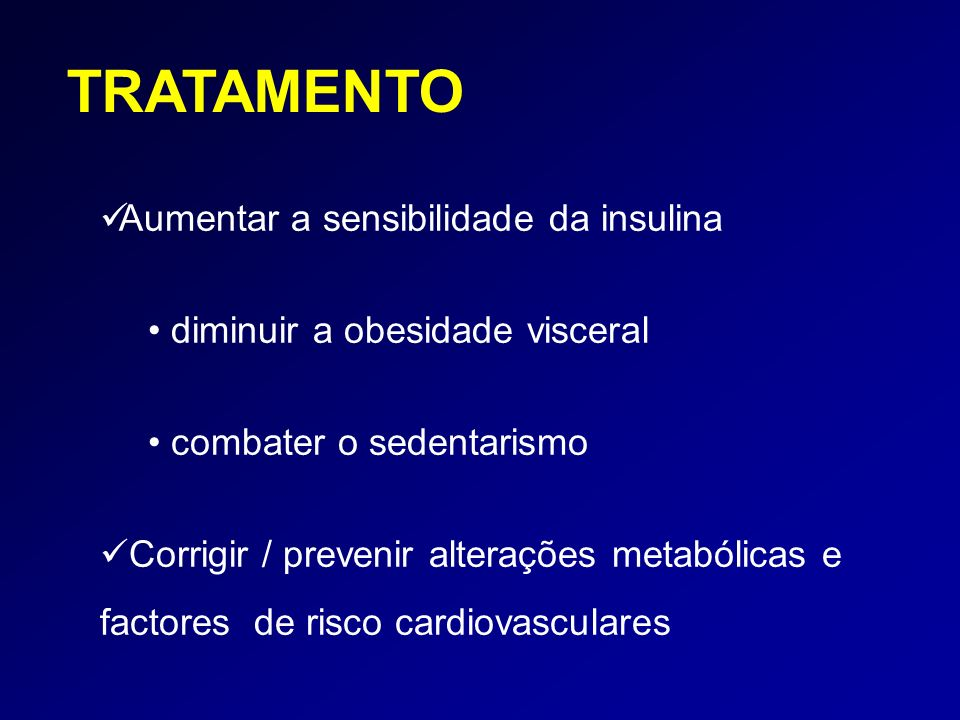 TRATAMENTO Aumentar a sensibilidade da insulina