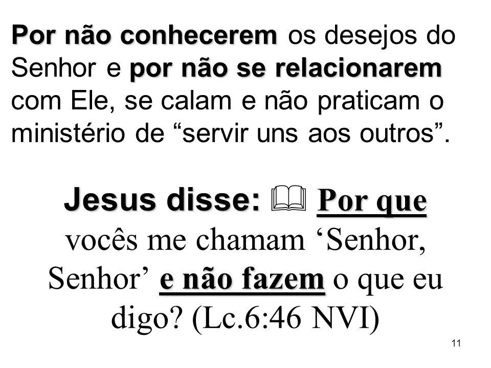 Por não conhecerem os desejos do Senhor e por não se relacionarem com Ele, se calam e não praticam o ministério de servir uns aos outros .