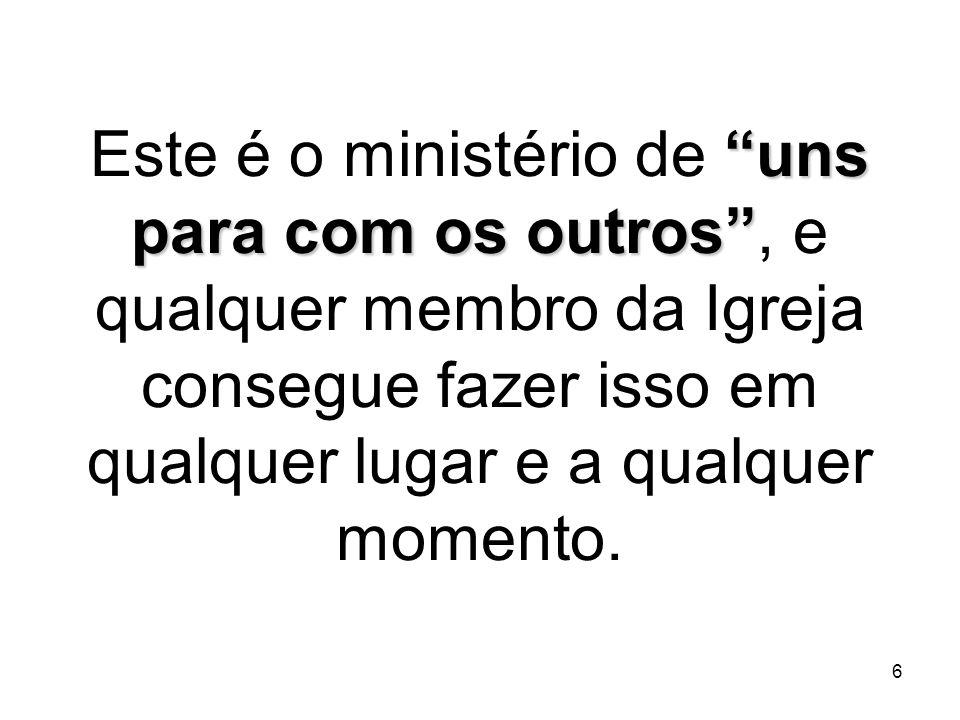Este é o ministério de uns para com os outros , e qualquer membro da Igreja consegue fazer isso em qualquer lugar e a qualquer momento.
