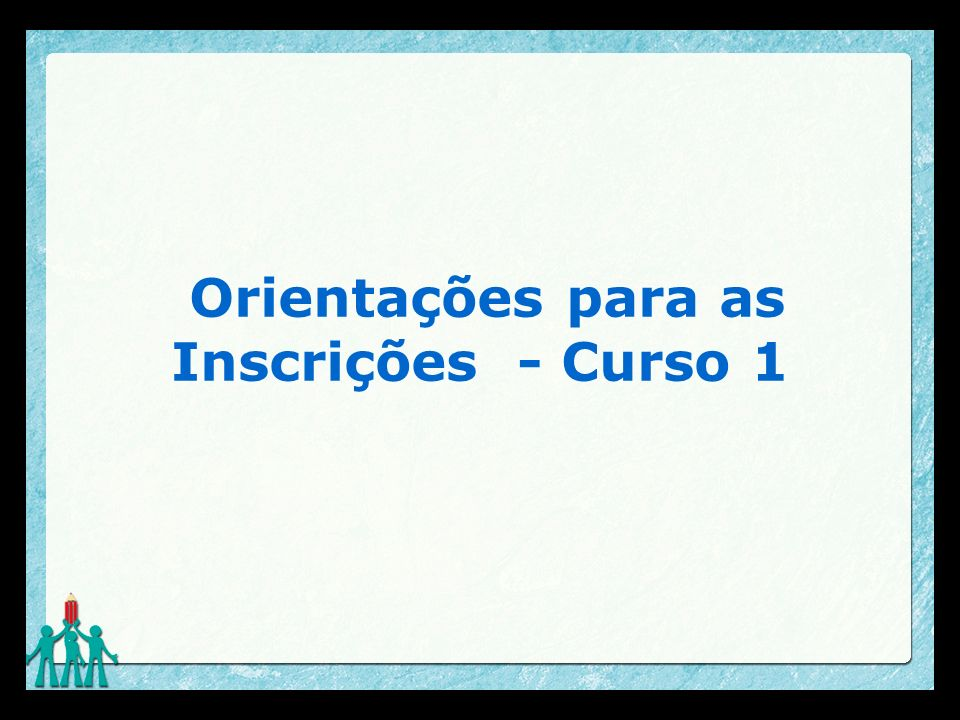 Orientações para as Inscrições - Curso 1
