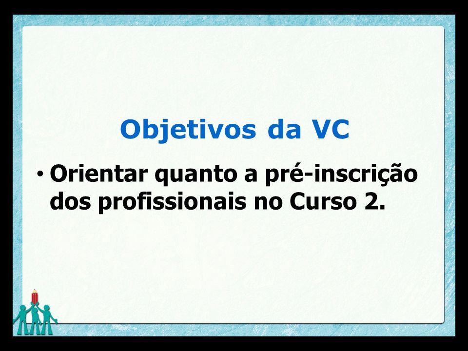 Objetivos da VC Orientar quanto a pré-inscrição dos profissionais no Curso 2.
