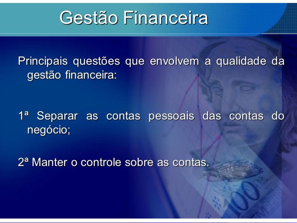 Gestão Financeira Principais questões que envolvem a qualidade da gestão financeira: 1ª Separar as contas pessoais das contas do negócio;