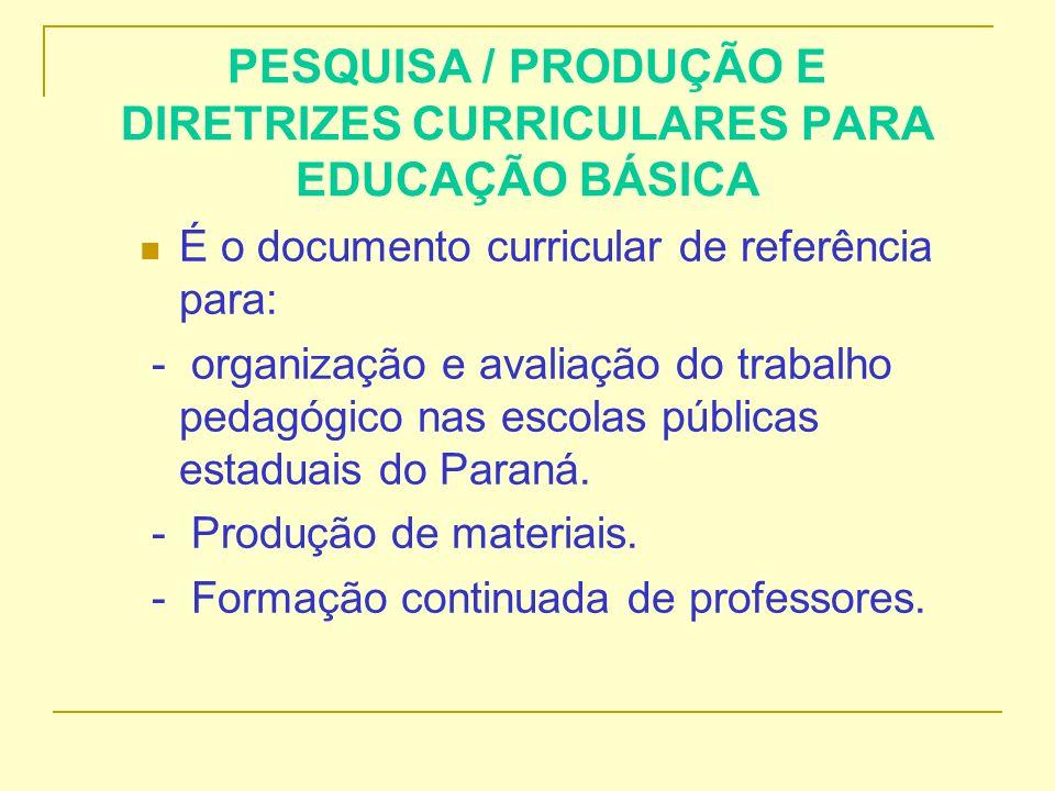 PESQUISA / PRODUÇÃO E DIRETRIZES CURRICULARES PARA EDUCAÇÃO BÁSICA