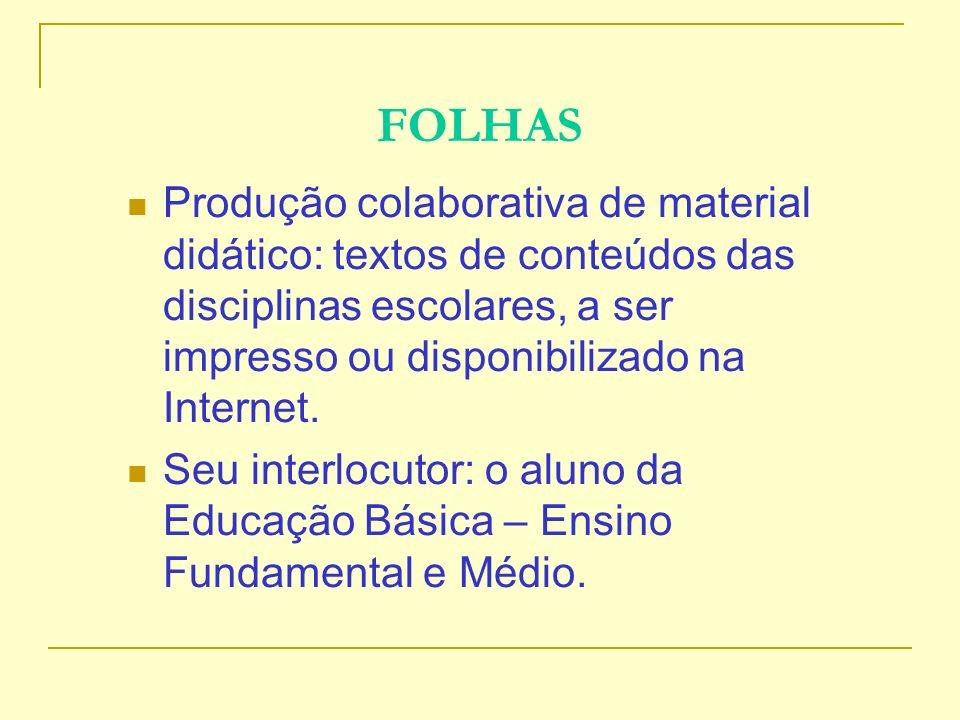 FOLHAS Produção colaborativa de material didático: textos de conteúdos das disciplinas escolares, a ser impresso ou disponibilizado na Internet.