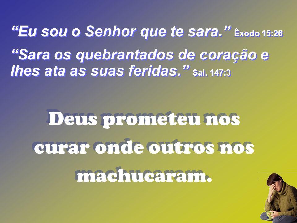 Deus prometeu nos curar onde outros nos machucaram.
