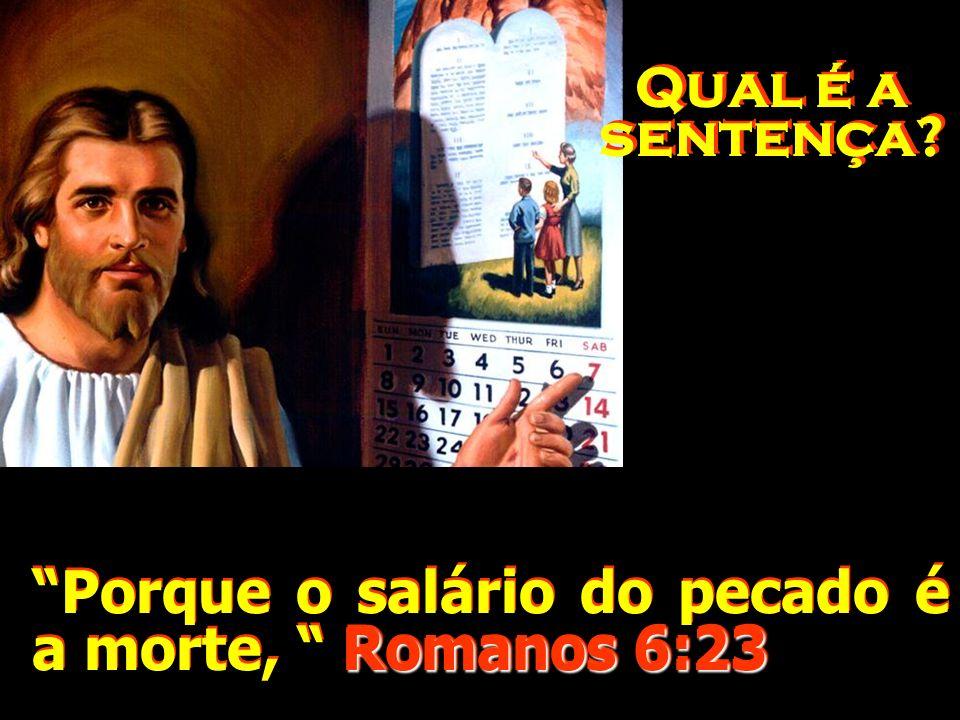 Qual é a sentença Porque o salário do pecado é a morte, Romanos 6:23