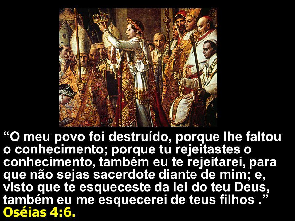 O meu povo foi destruído, porque lhe faltou o conhecimento; porque tu rejeitastes o conhecimento, também eu te rejeitarei, para que não sejas sacerdote diante de mim; e, visto que te esqueceste da lei do teu Deus, também eu me esquecerei de teus filhos .