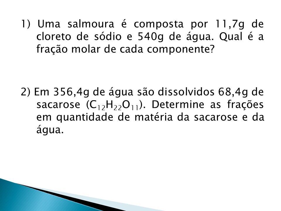 1) Uma salmoura é composta por 11,7g de cloreto de sódio e 540g de água.