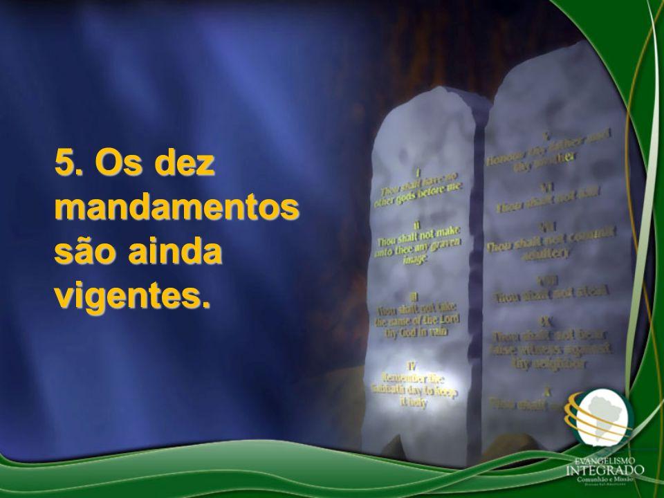 5. Os dez mandamentos são ainda vigentes.