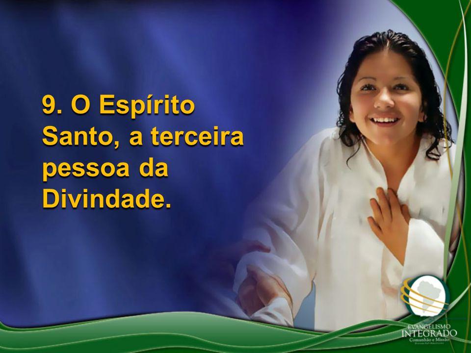 9. O Espírito Santo, a terceira pessoa da Divindade.