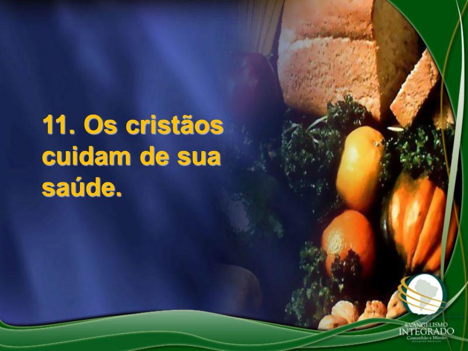 11. Os cristãos cuidam de sua saúde.