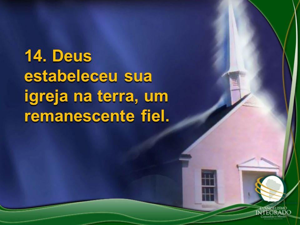 14. Deus estabeleceu sua igreja na terra, um remanescente fiel.