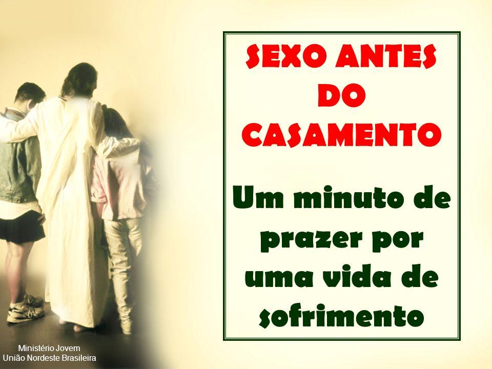 SEXO ANTES DO CASAMENTO Um minuto de prazer por uma vida de sofrimento