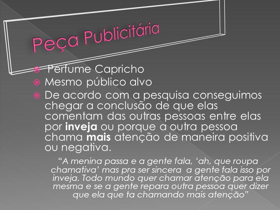 Peça Publicitária Perfume Capricho Mesmo público alvo