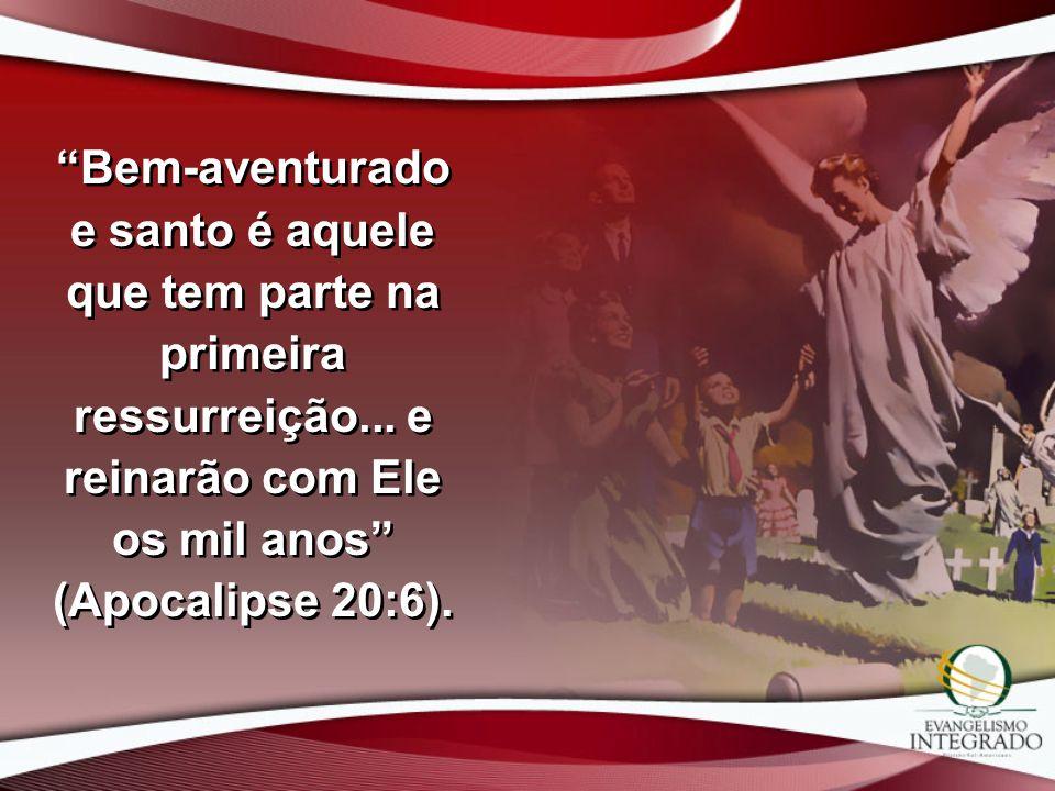 Bem-aventurado e santo é aquele que tem parte na primeira ressurreição...