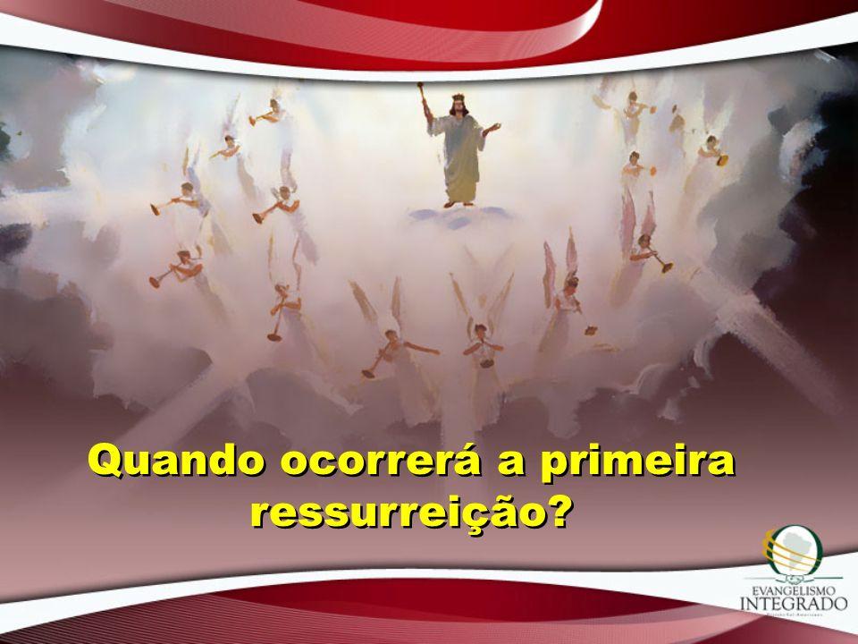 Quando ocorrerá a primeira ressurreição