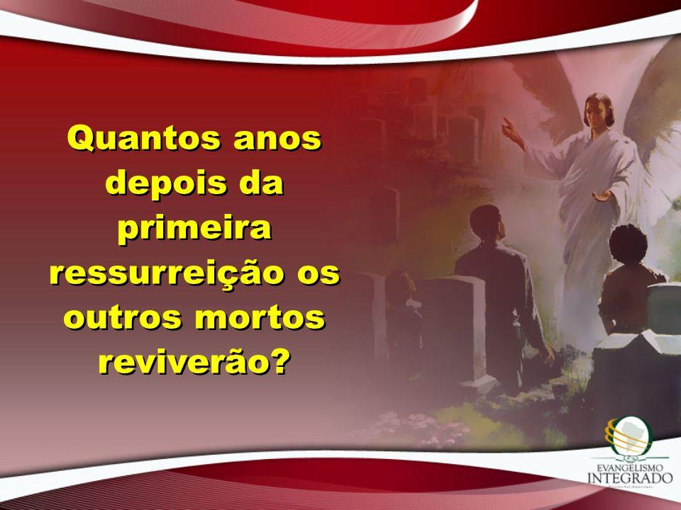 Quantos anos depois da primeira ressurreição os outros mortos reviverão