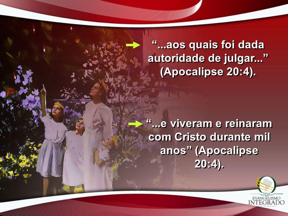 ...aos quais foi dada autoridade de julgar... (Apocalipse 20:4).