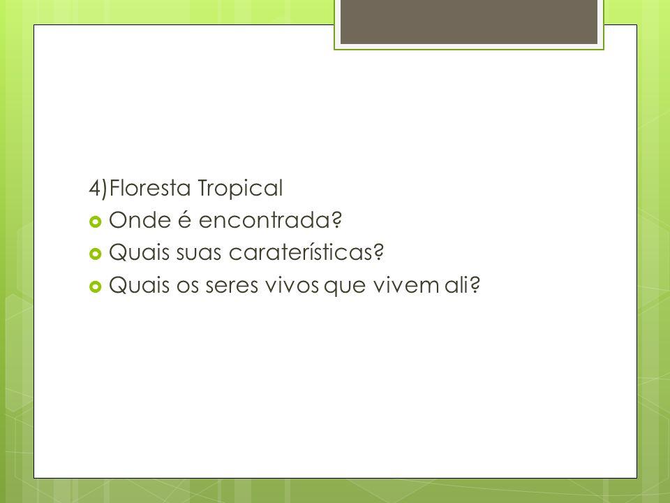 4)Floresta Tropical Onde é encontrada. Quais suas caraterísticas.