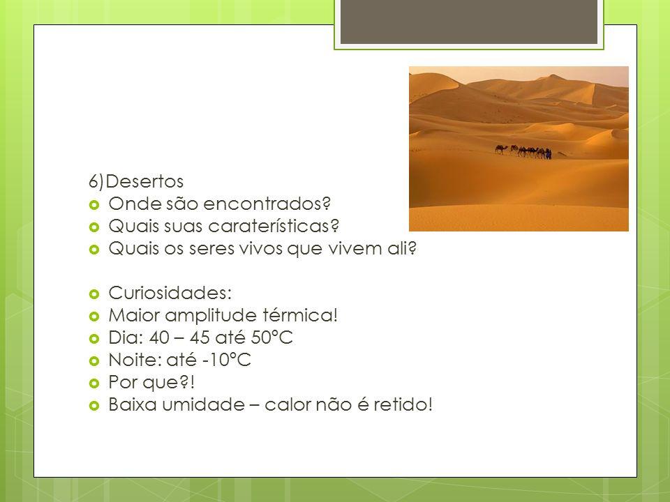 6)Desertos Onde são encontrados Quais suas caraterísticas Quais os seres vivos que vivem ali Curiosidades: