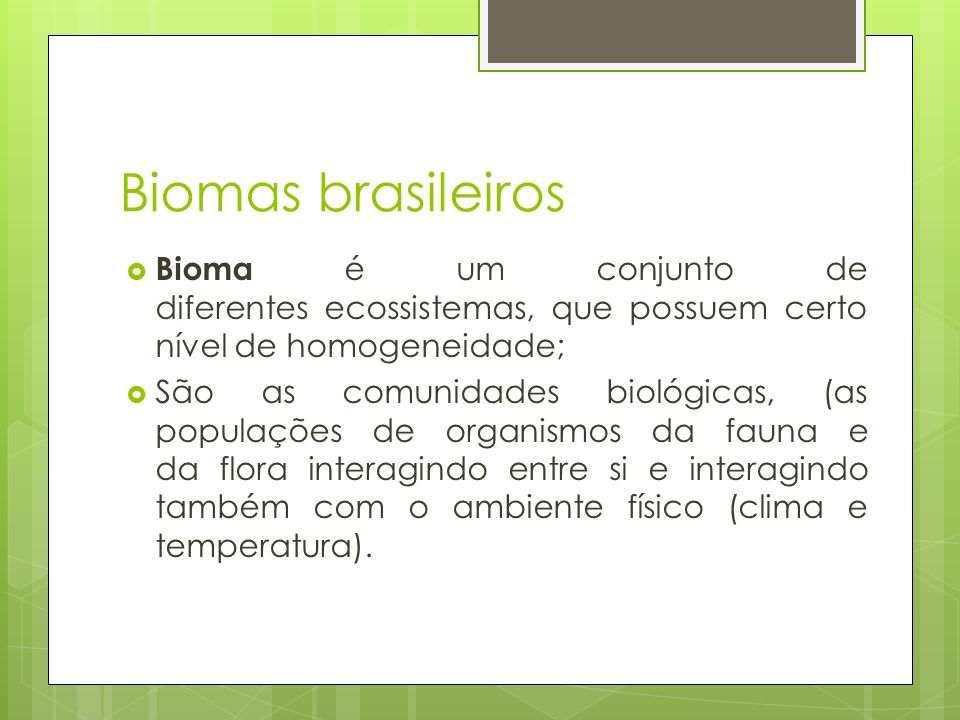 Biomas brasileiros Bioma é um conjunto de diferentes ecossistemas, que possuem certo nível de homogeneidade;