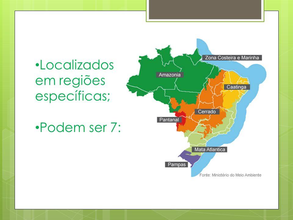 Localizados em regiões específicas;